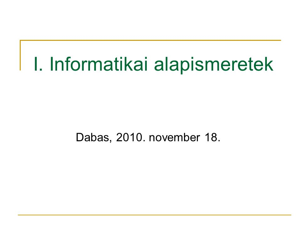 I. Informatikai alapismeretek Dabas, 2010. november 18.