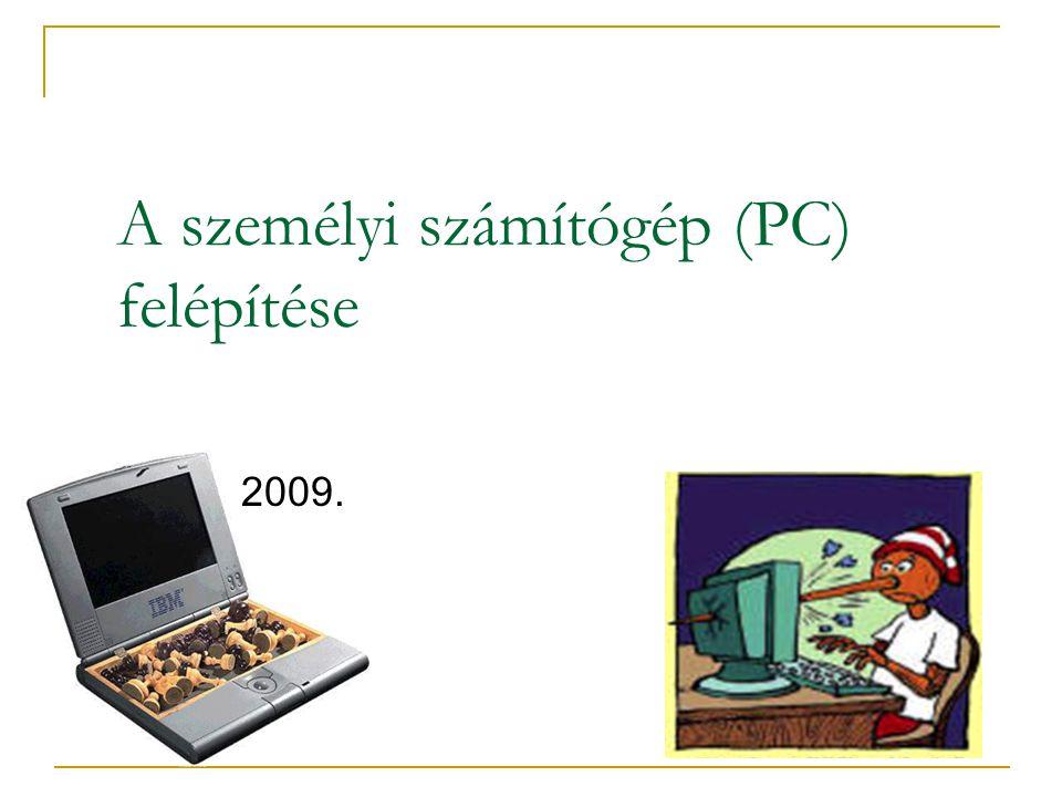 A személyi számítógép (PC) felépítése 2009.