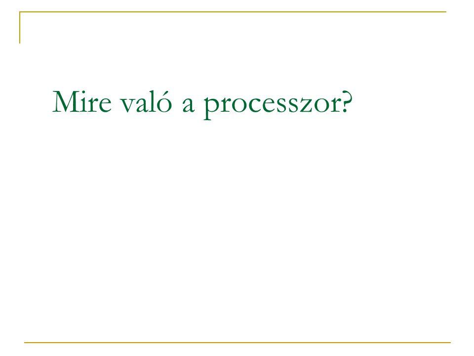 Mire való a processzor