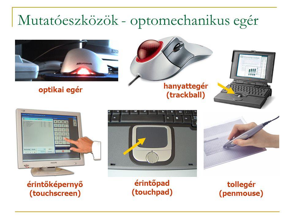 Mutatóeszközök - optomechanikus egér érintőképernyő (touchscreen) érintőpad (touchpad) tollegér (penmouse) optikai egér hanyattegér (trackball)