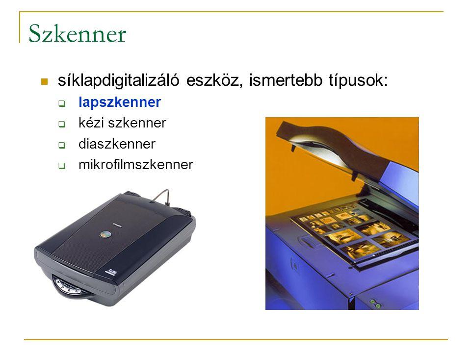 Szkenner  síklapdigitalizáló eszköz, ismertebb típusok:  lapszkenner  kézi szkenner  diaszkenner  mikrofilmszkenner
