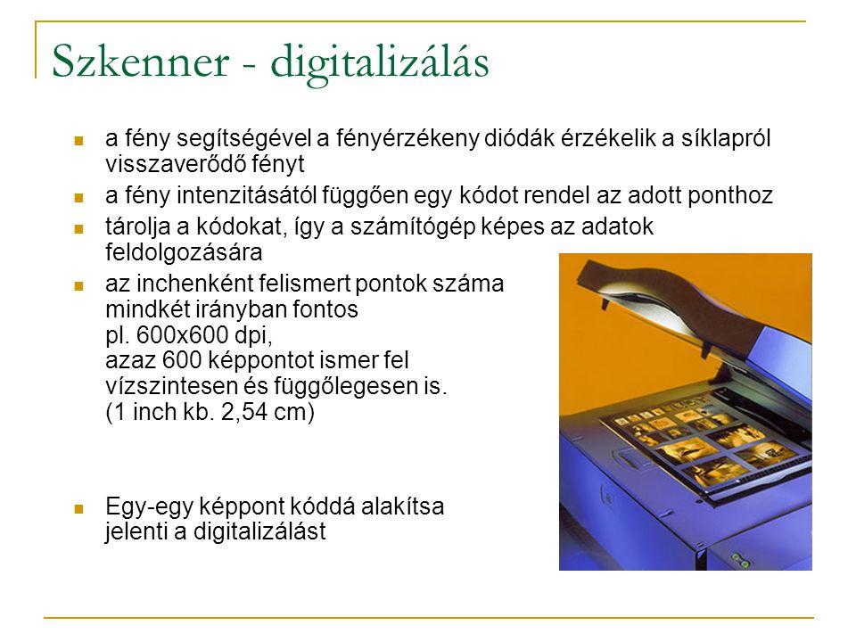 Szkenner - digitalizálás  a fény segítségével a fényérzékeny diódák érzékelik a síklapról visszaverődő fényt  a fény intenzitásától függően egy kódot rendel az adott ponthoz  tárolja a kódokat, így a számítógép képes az adatok feldolgozására  az inchenként felismert pontok száma mindkét irányban fontos pl.