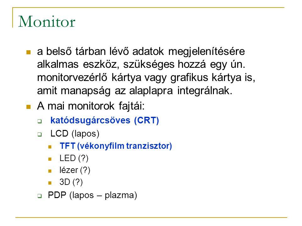Monitor  a belső tárban lévő adatok megjelenítésére alkalmas eszköz, szükséges hozzá egy ún.
