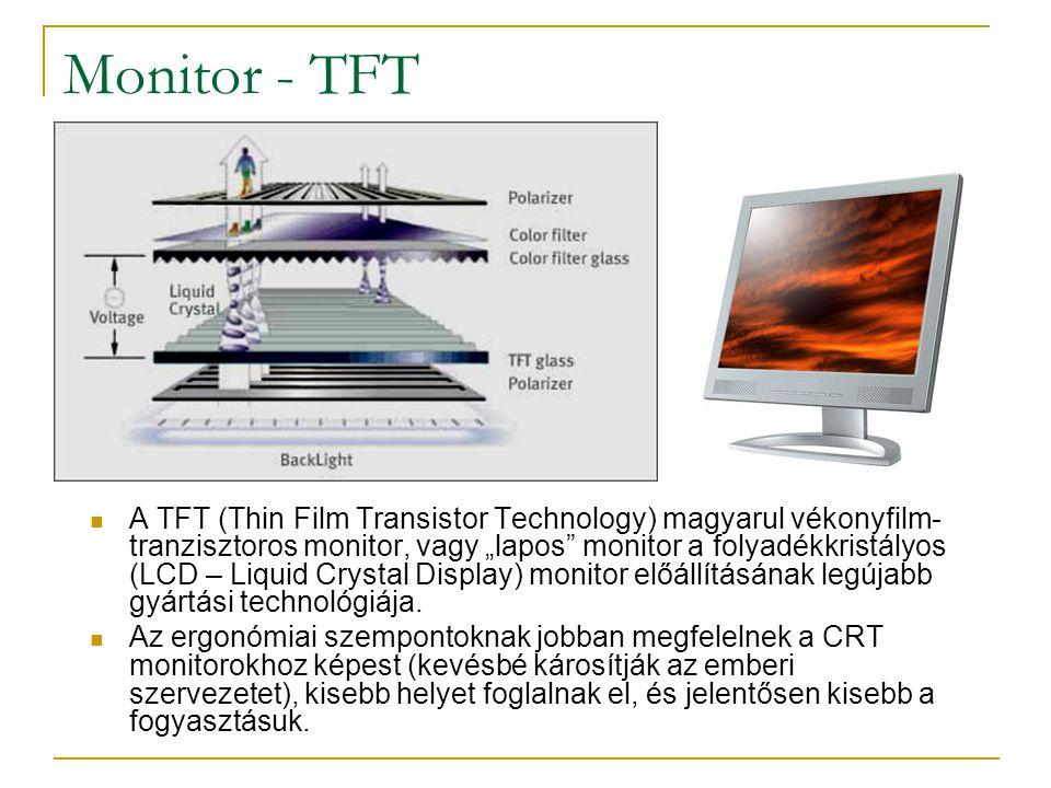"""Monitor - TFT  A TFT (Thin Film Transistor Technology) magyarul vékonyfilm- tranzisztoros monitor, vagy """"lapos monitor a folyadékkristályos (LCD – Liquid Crystal Display) monitor előállításának legújabb gyártási technológiája."""