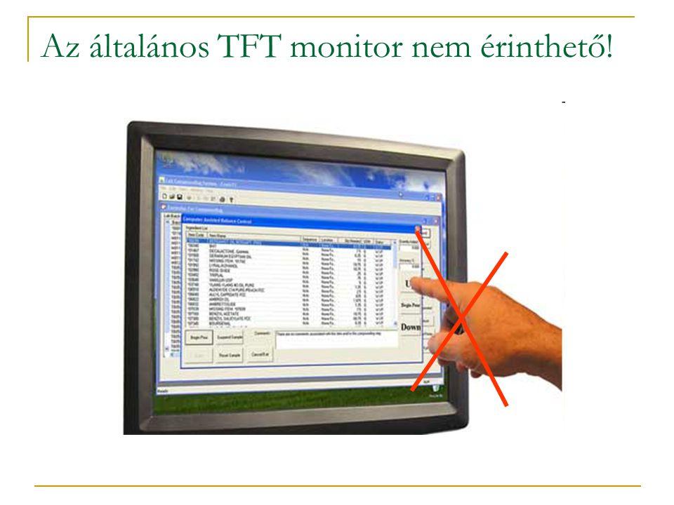 Az általános TFT monitor nem érinthető!