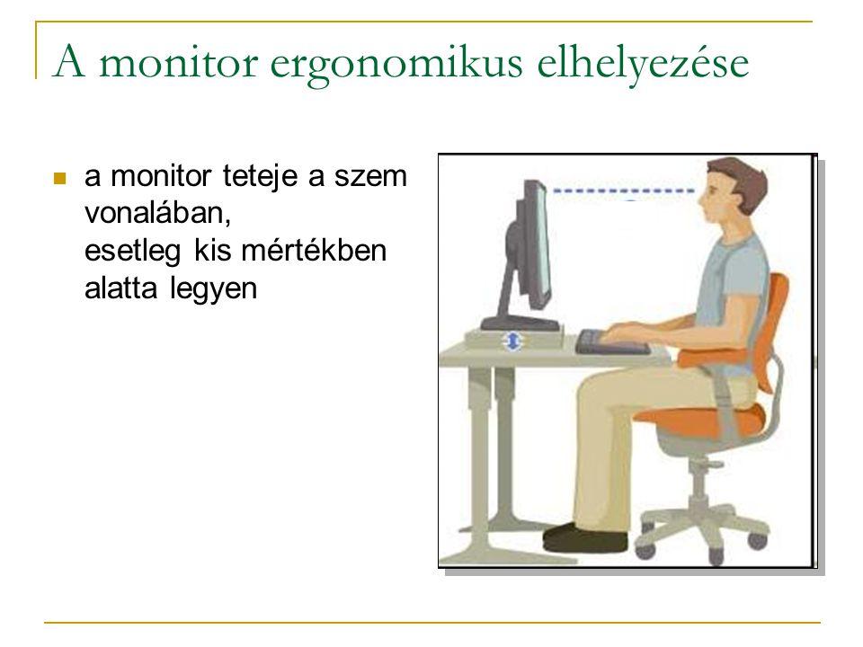 A monitor ergonomikus elhelyezése  a monitor teteje a szem vonalában, esetleg kis mértékben alatta legyen