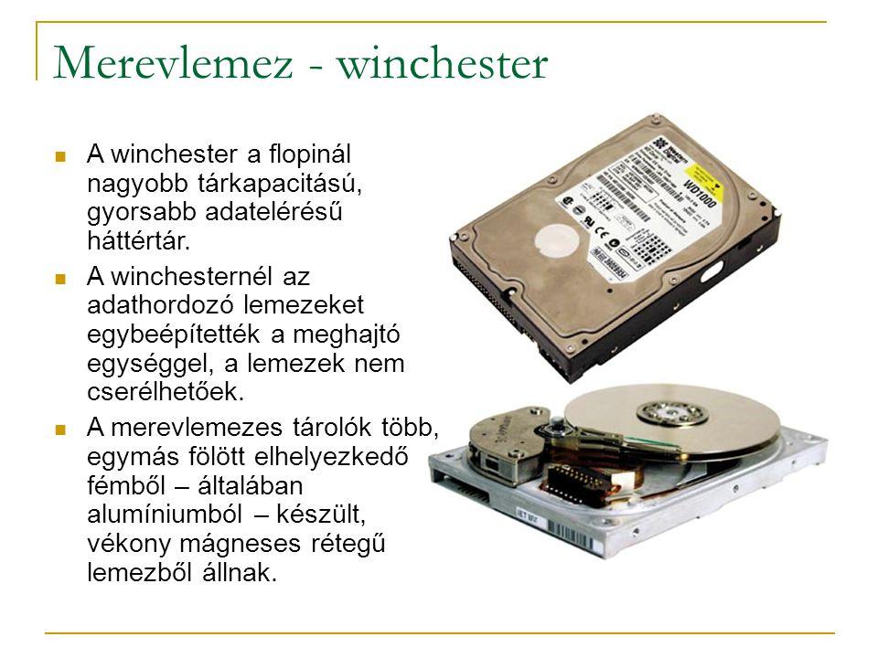 Merevlemez - winchester  A winchester a flopinál nagyobb tárkapacitású, gyorsabb adatelérésű háttértár.