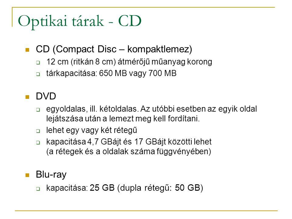 Optikai tárak - CD  CD (Compact Disc – kompaktlemez)  12 cm (ritkán 8 cm) átmérőjű műanyag korong  tárkapacitása: 650 MB vagy 700 MB  DVD  egyoldalas, ill.