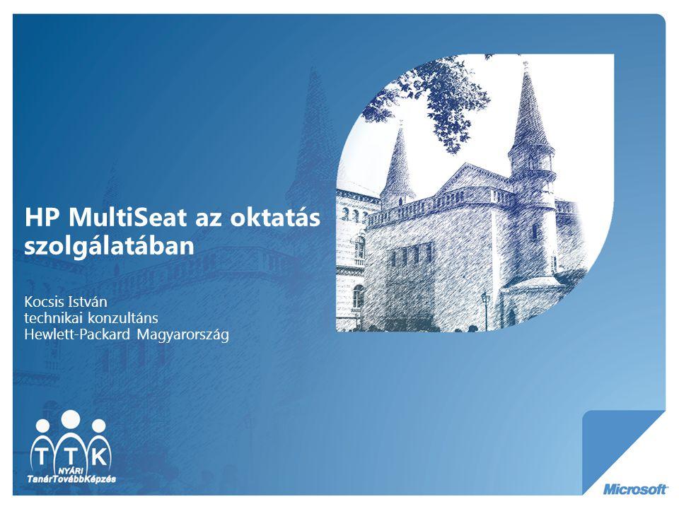 HP MultiSeat az oktatás szolgálatában Kocsis István technikai konzultáns Hewlett-Packard Magyarország