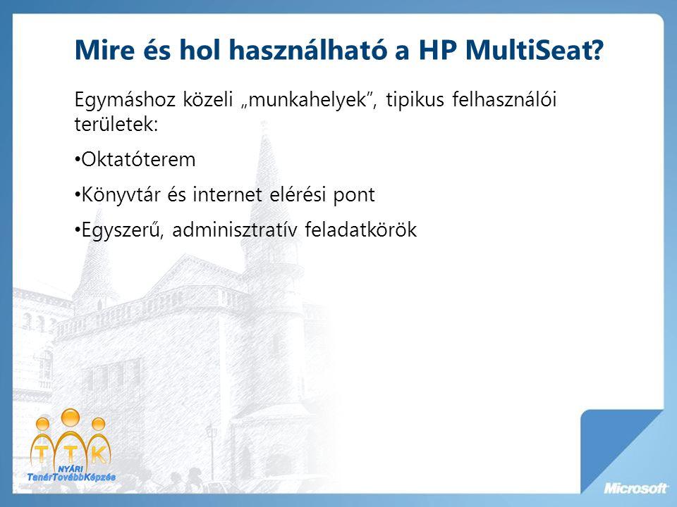 """Mire és hol használható a HP MultiSeat? Egymáshoz közeli """"munkahelyek"""", tipikus felhasználói területek: • Oktatóterem • Könyvtár és internet elérési p"""