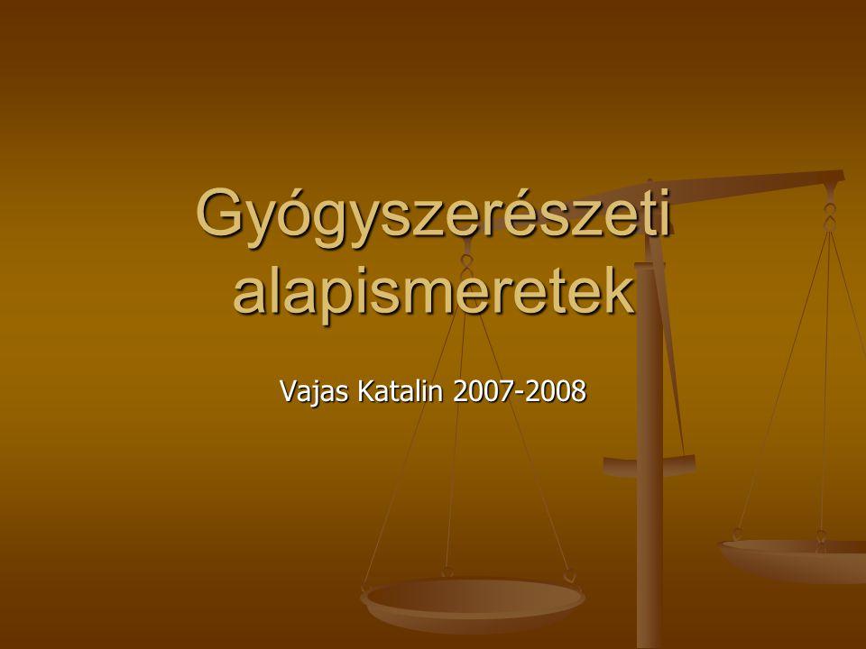 Gyógyszerészeti alapismeretek Vajas Katalin 2007-2008