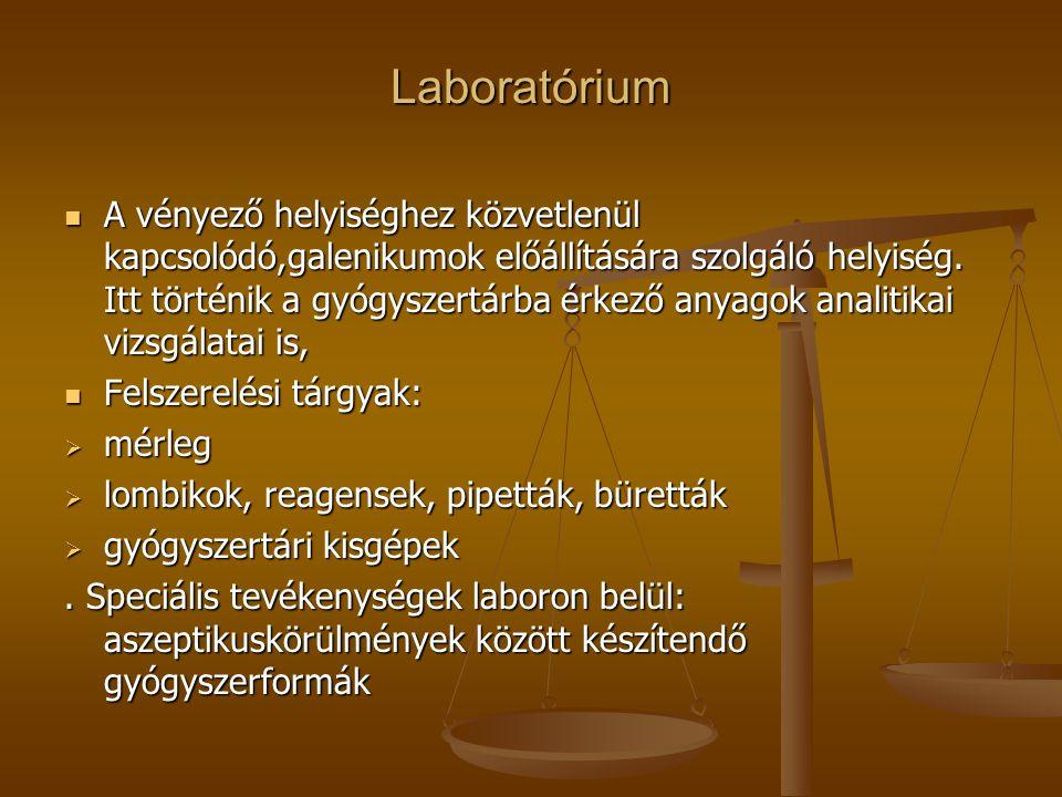 Laboratórium  A vényező helyiséghez közvetlenül kapcsolódó,galenikumok előállítására szolgáló helyiség. Itt történik a gyógyszertárba érkező anyagok