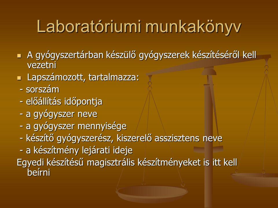 Laboratóriumi munkakönyv  A gyógyszertárban készülő gyógyszerek készítéséről kell vezetni  Lapszámozott, tartalmazza: - sorszám - sorszám - előállít