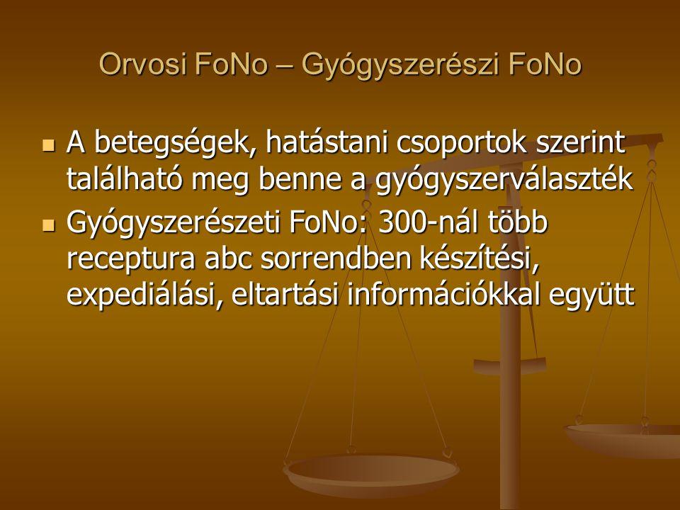 Orvosi FoNo – Gyógyszerészi FoNo  A betegségek, hatástani csoportok szerint található meg benne a gyógyszerválaszték  Gyógyszerészeti FoNo: 300-nál