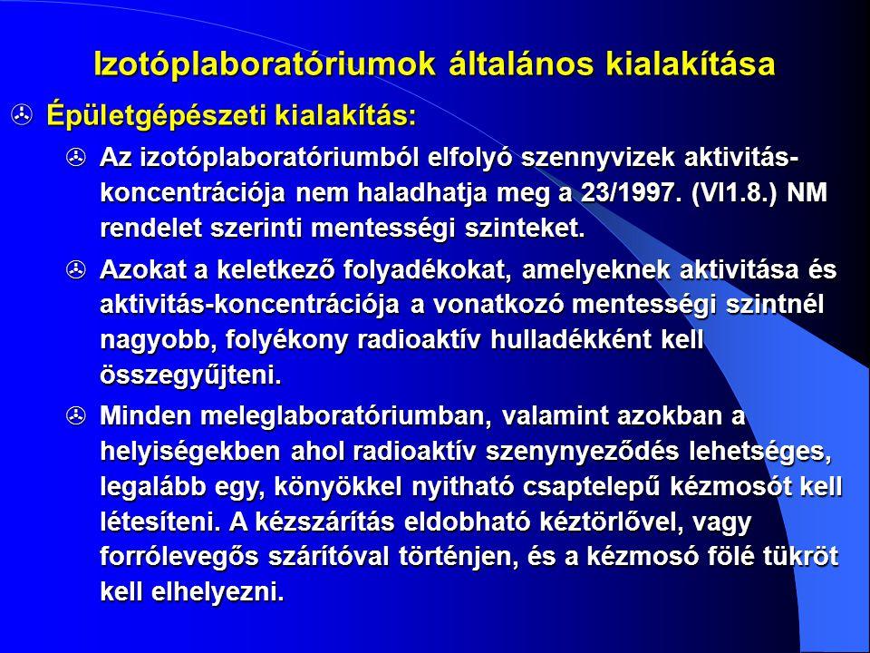  Épületgépészeti kialakítás:  Az izotóplaboratóriumból elfolyó szennyvizek aktivitás- koncentrációja nem haladhatja meg a 23/1997. (VI1.8.) NM rende