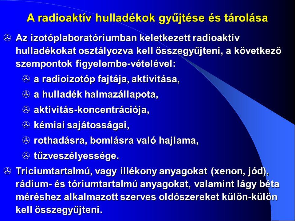 Az izotóplaboratóriumban keletkezett radioaktív hulladékokat osztályozva kell összegyűjteni, a következő szempontok figyelembe-vételével:  a radioi