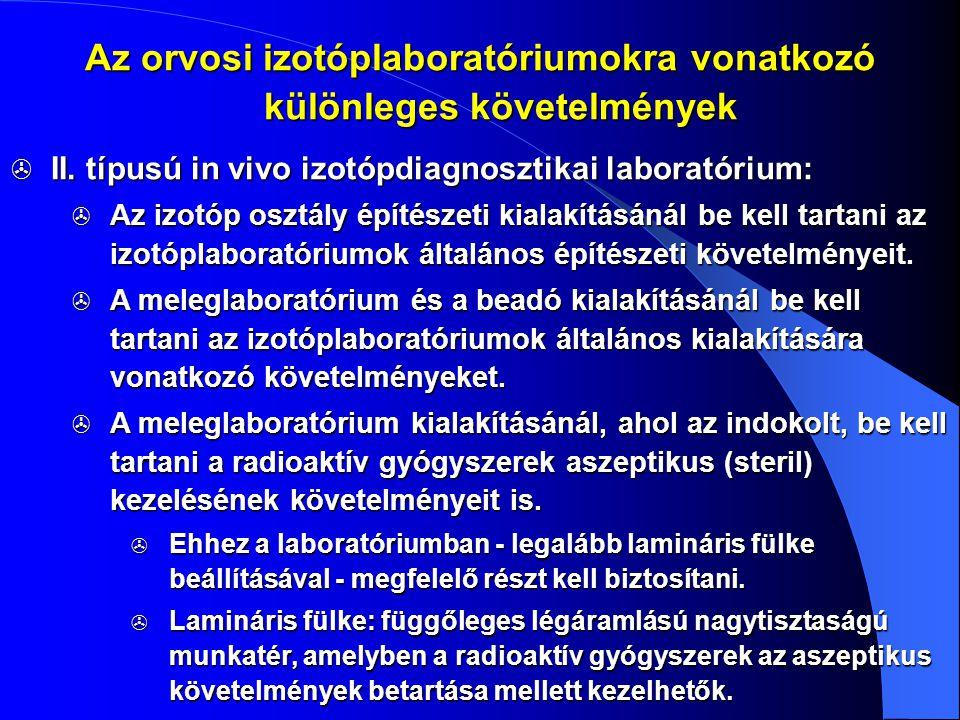  II. típusú in vivo izotópdiagnosztikai laboratórium:  Az izotóp osztály építészeti kialakításánál be kell tartani az izotóplaboratóriumok általános