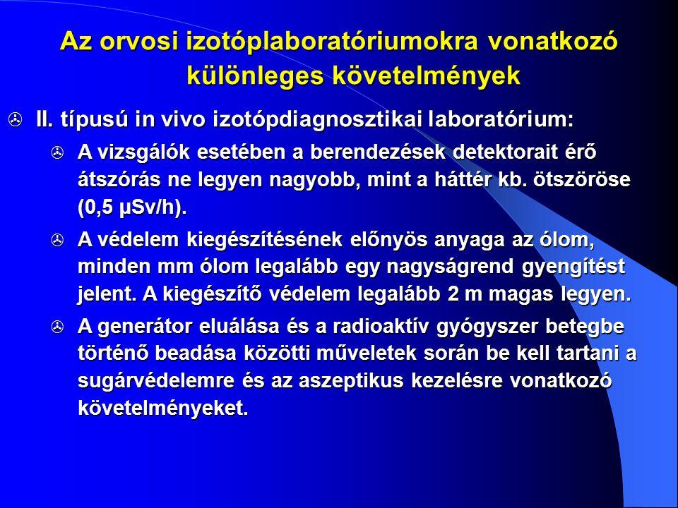 II. típusú in vivo izotópdiagnosztikai laboratórium:  A vizsgálók esetében a berendezések detektorait érő átszórás ne legyen nagyobb, mint a háttér