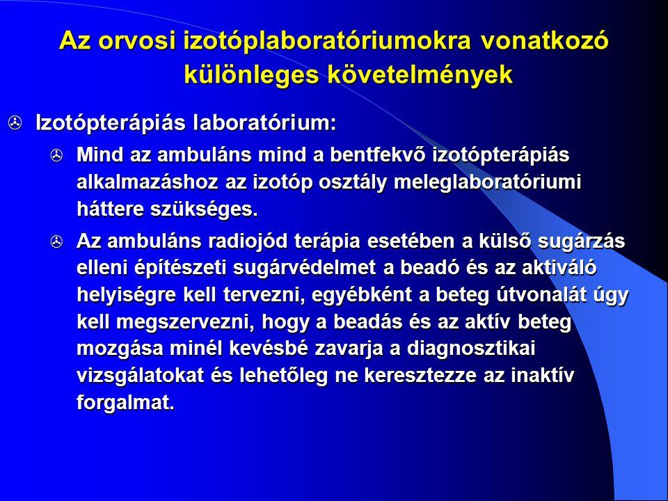  Izotópterápiás laboratórium:  Mind az ambuláns mind a bentfekvő izotópterápiás alkalmazáshoz az izotóp osztály meleglaboratóriumi háttere szükséges