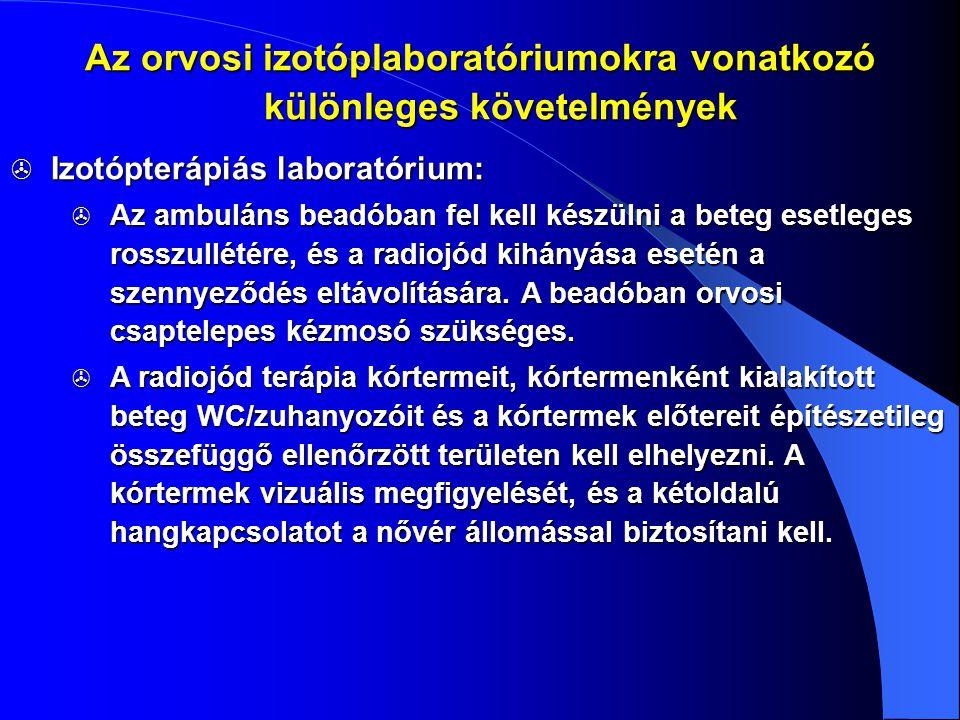  Izotópterápiás laboratórium:  Az ambuláns beadóban fel kell készülni a beteg esetleges rosszullétére, és a radiojód kihányása esetén a szennyeződés