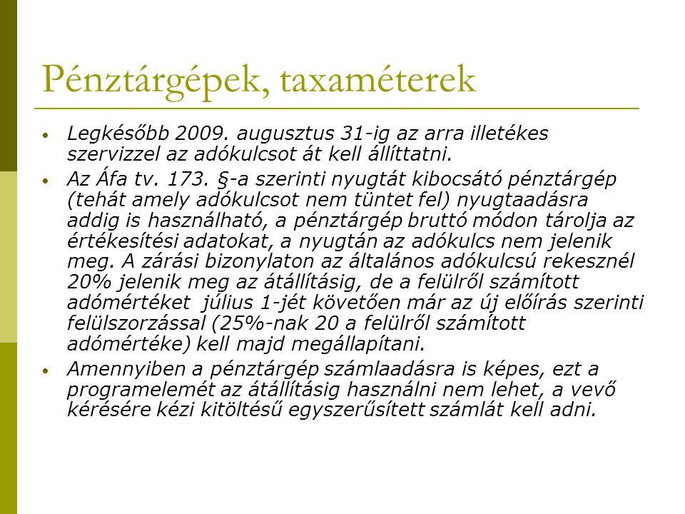 Pénztárgépek, taxaméterek • Legkésőbb 2009. augusztus 31-ig az arra illetékes szervizzel az adókulcsot át kell állíttatni. • Az Áfa tv. 173. §-a szeri