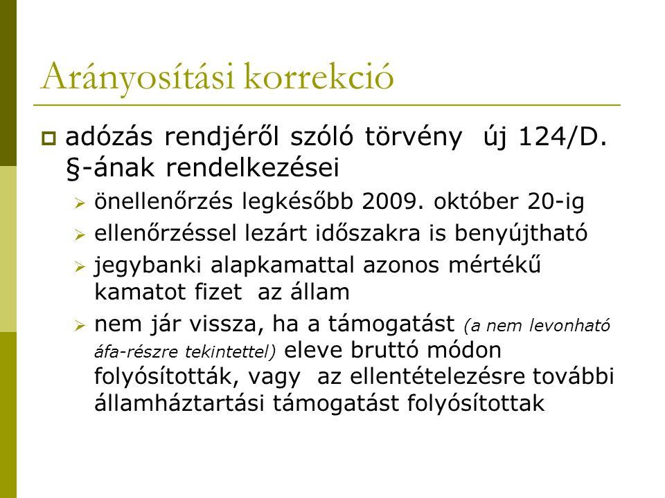 Arányosítási korrekció  adózás rendjéről szóló törvény új 124/D. §-ának rendelkezései  önellenőrzés legkésőbb 2009. október 20-ig  ellenőrzéssel le
