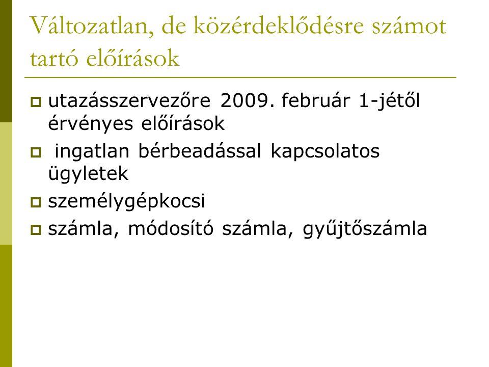 Változatlan, de közérdeklődésre számot tartó előírások  utazásszervezőre 2009. február 1-jétől érvényes előírások  ingatlan bérbeadással kapcsolatos