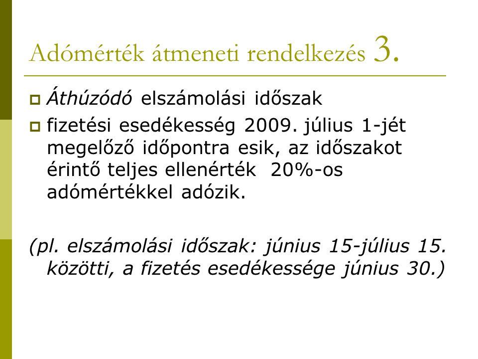 Adómérték átmeneti rendelkezés 3.  Áthúzódó elszámolási időszak  fizetési esedékesség 2009. július 1-jét megelőző időpontra esik, az időszakot érint