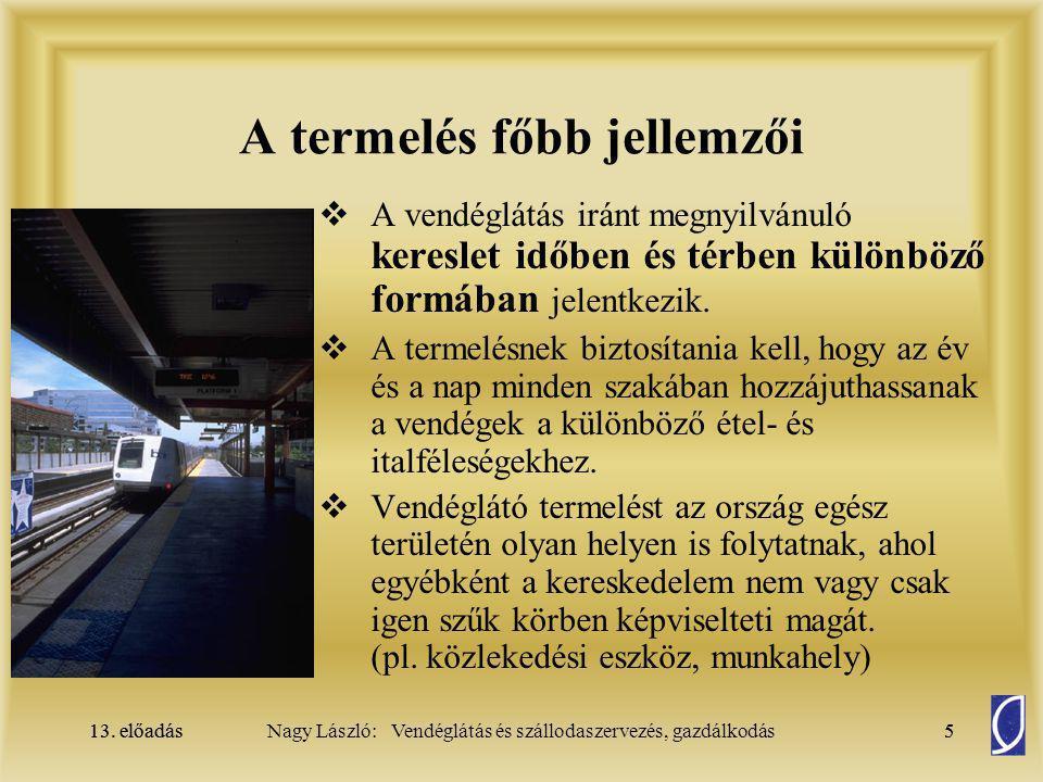 13. előadás5Nagy László: Vendéglátás és szállodaszervezés, gazdálkodás13. előadás5 A termelés főbb jellemzői  A vendéglátás iránt megnyilvánuló keres