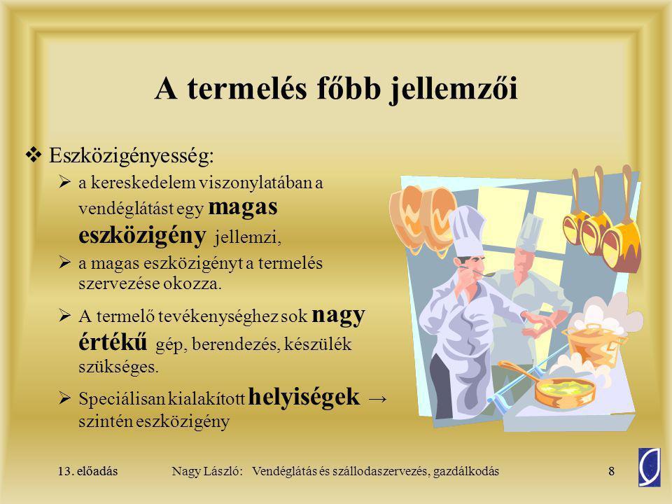 13. előadás8Nagy László: Vendéglátás és szállodaszervezés, gazdálkodás13. előadás8 A termelés főbb jellemzői  Eszközigényesség:  a kereskedelem visz