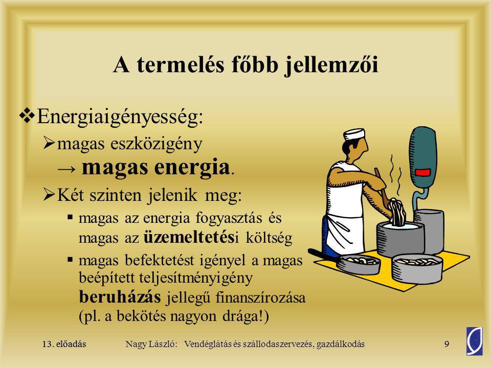 13. előadás9Nagy László: Vendéglátás és szállodaszervezés, gazdálkodás13. előadás9 A termelés főbb jellemzői  Energiaigényesség:  magas eszközigény