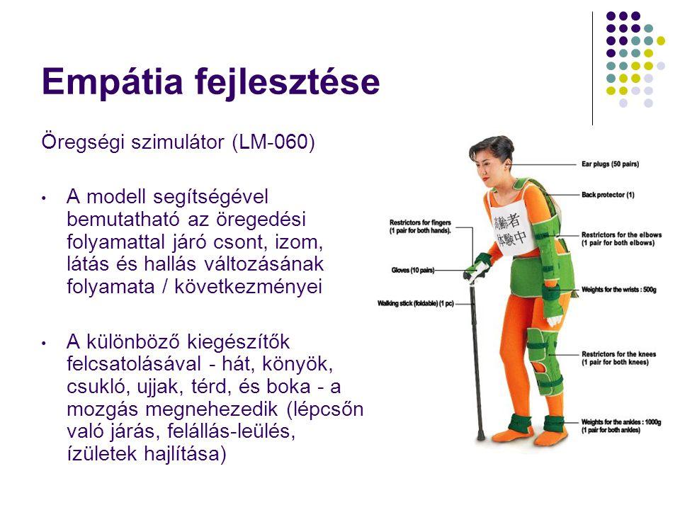 Empátia fejlesztése Öregségi szimulátor (LM-060) • A modell segítségével bemutatható az öregedési folyamattal járó csont, izom, látás és hallás változ
