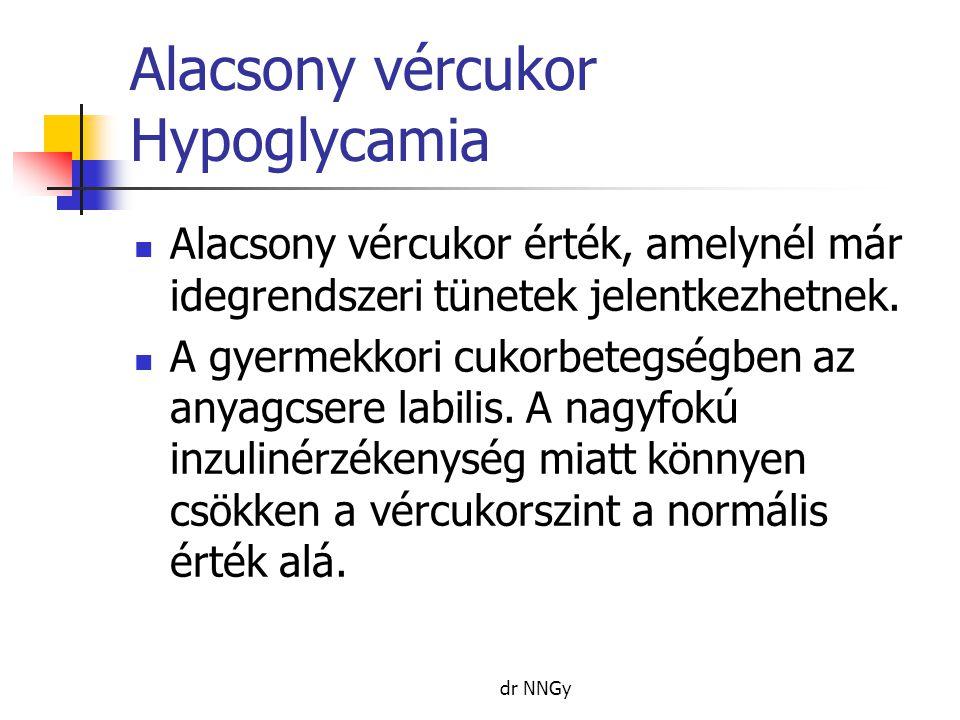 Alacsony vércukor Hypoglycamia  Alacsony vércukor érték, amelynél már idegrendszeri tünetek jelentkezhetnek.  A gyermekkori cukorbetegségben az anya