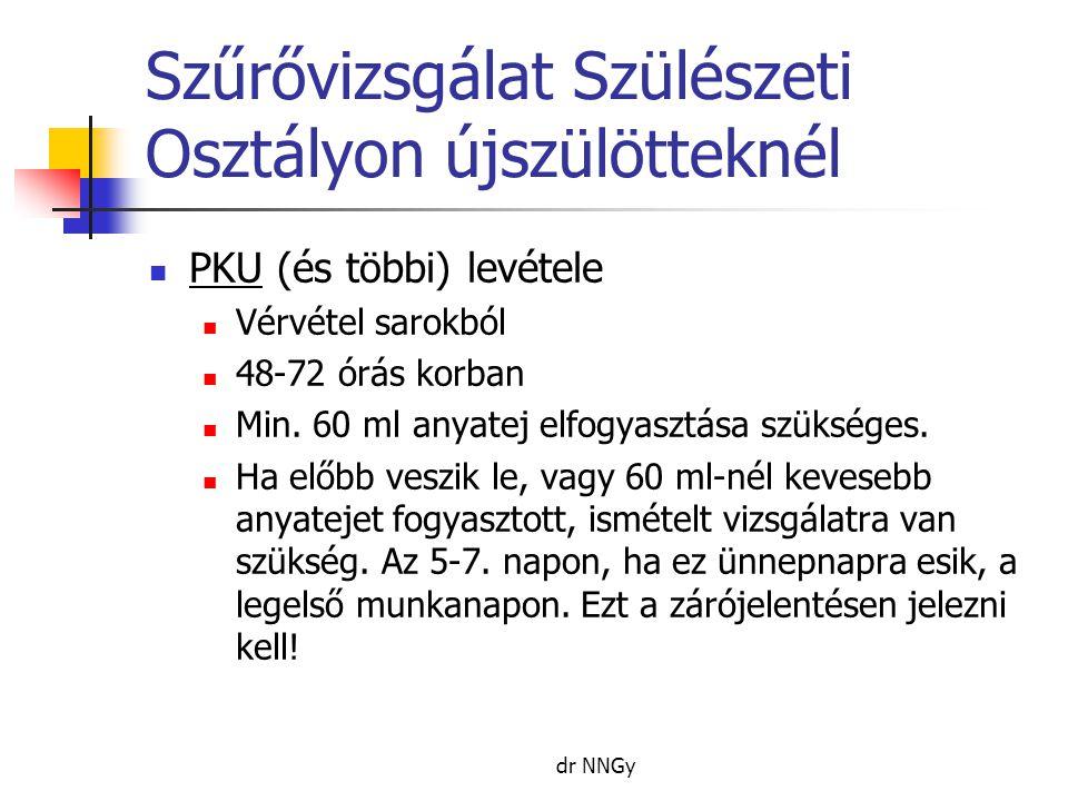 dr NNGy Szűrővizsgálat Szülészeti Osztályon újszülötteknél  PKU (és többi) levétele  Vérvétel sarokból  48-72 órás korban  Min. 60 ml anyatej elfo