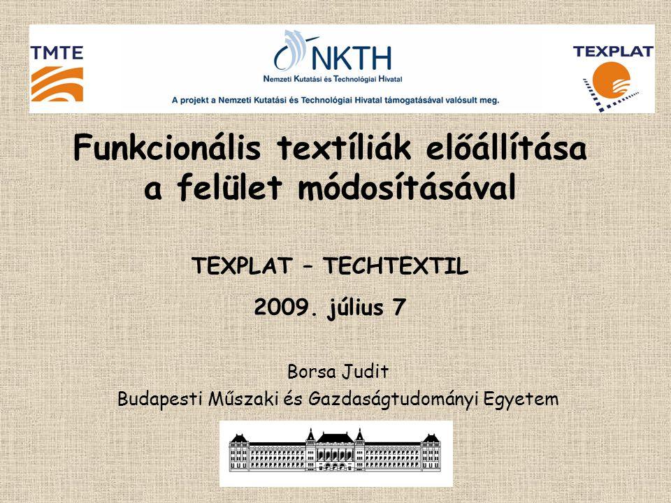 Funkcionális textíliák előállítása a felület módosításával TEXPLAT – TECHTEXTIL 2009. július 7 Borsa Judit Budapesti Műszaki és Gazdaságtudományi Egye
