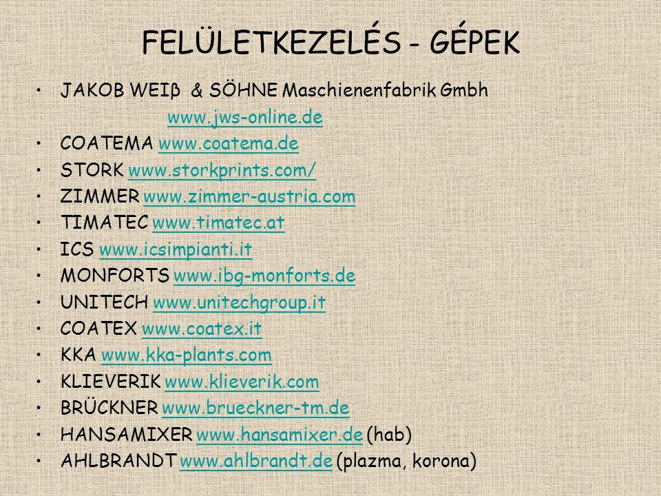 FELÜLETKEZELÉS - GÉPEK •JAKOB WEIβ & SÖHNE Maschienenfabrik Gmbh www.jws-online.de •COATEMA www.coatema.dewww.coatema.de •STORK www.storkprints.com/ww