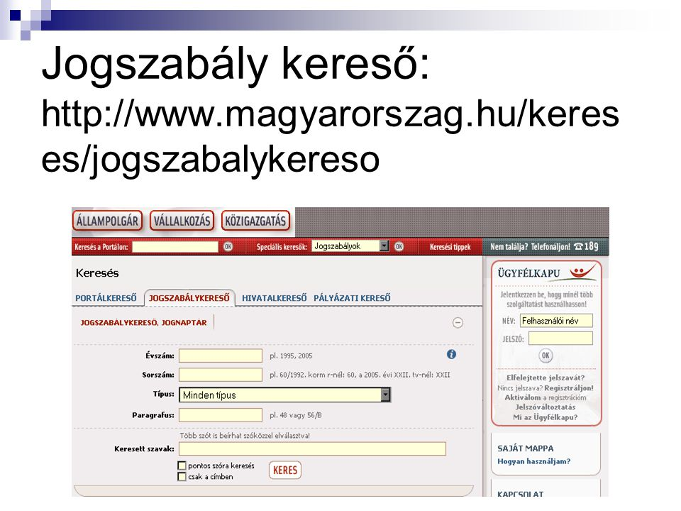 Jogszabály kereső: http://www.magyarorszag.hu/keres es/jogszabalykereso