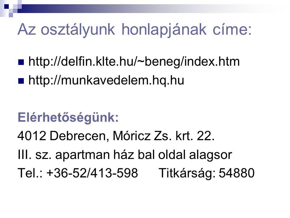 Az osztályunk honlapjának címe:  http://delfin.klte.hu/~beneg/index.htm  http://munkavedelem.hq.hu Elérhetőségünk: 4012 Debrecen, Móricz Zs. krt. 22