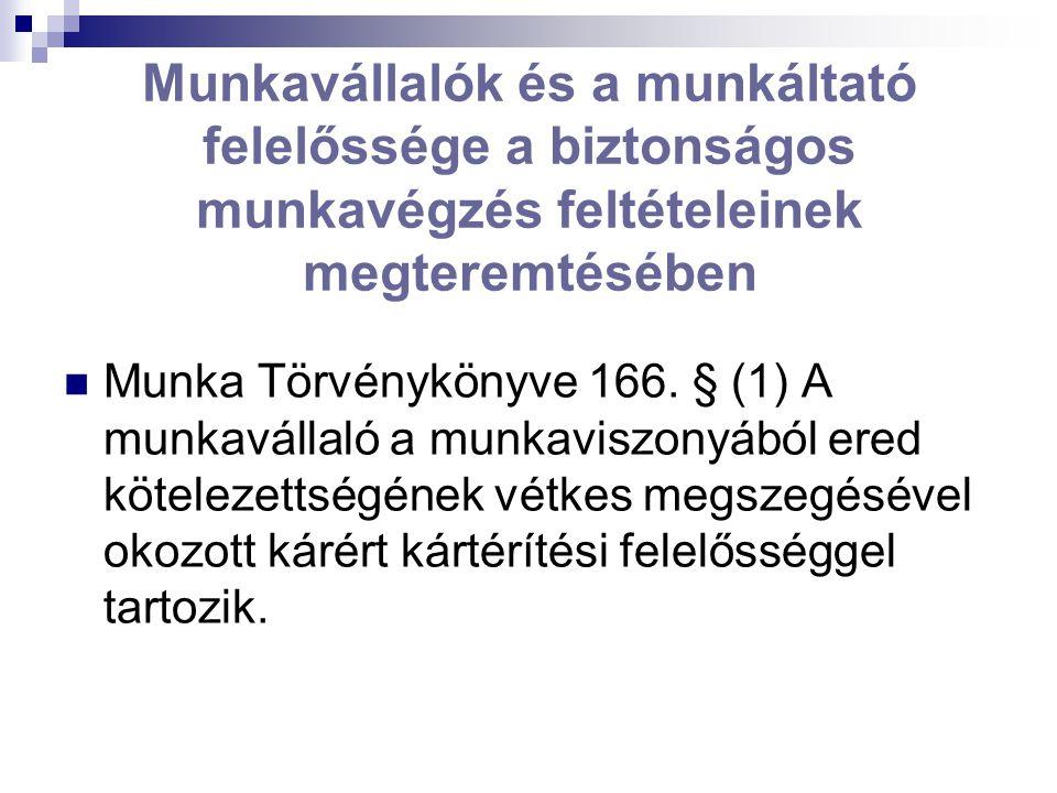 Munkavállalók és a munkáltató felelőssége a biztonságos munkavégzés feltételeinek megteremtésében  Munka Törvénykönyve 166. § (1) A munkavállaló a mu