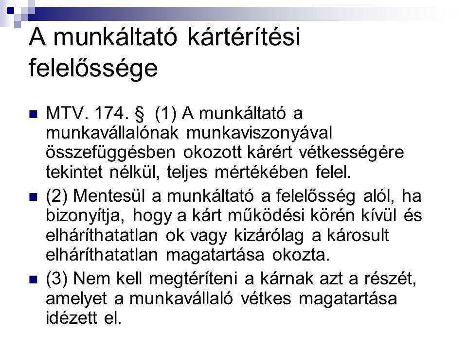 A munkáltató kártérítési felelőssége  MTV. 174. § (1) A munkáltató a munkavállalónak munkaviszonyával összefüggésben okozott kárért vétkességére teki