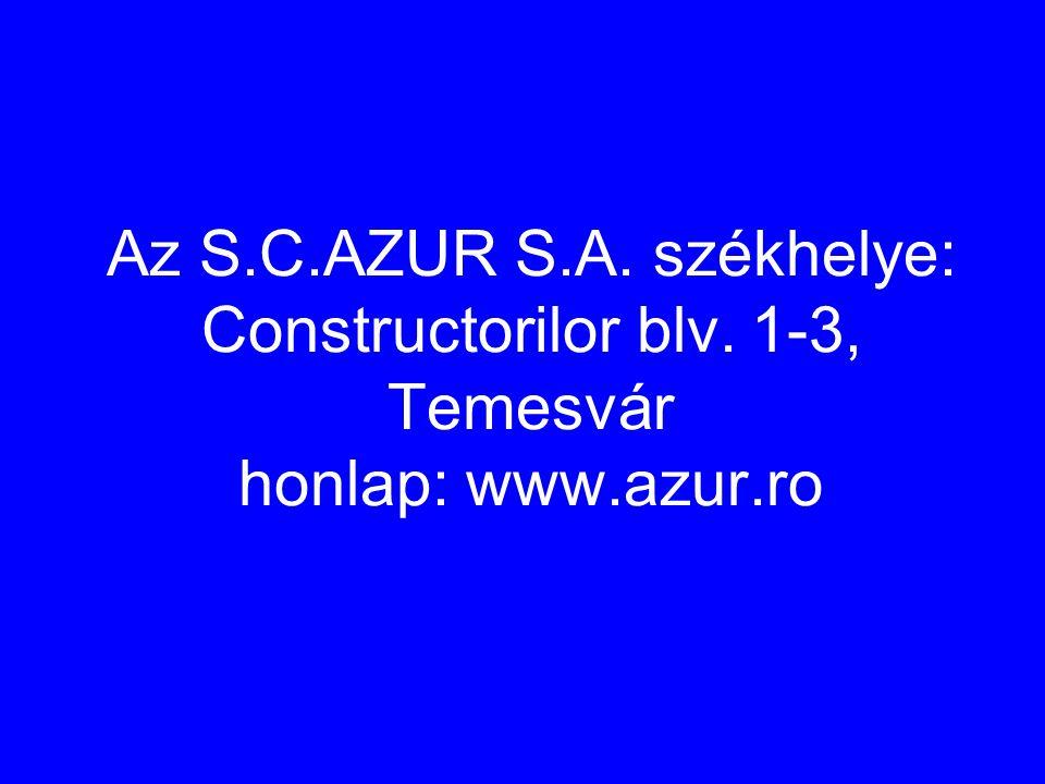 Az S.C.AZUR S.A. székhelye: Constructorilor blv. 1-3, Temesvár honlap: www.azur.ro