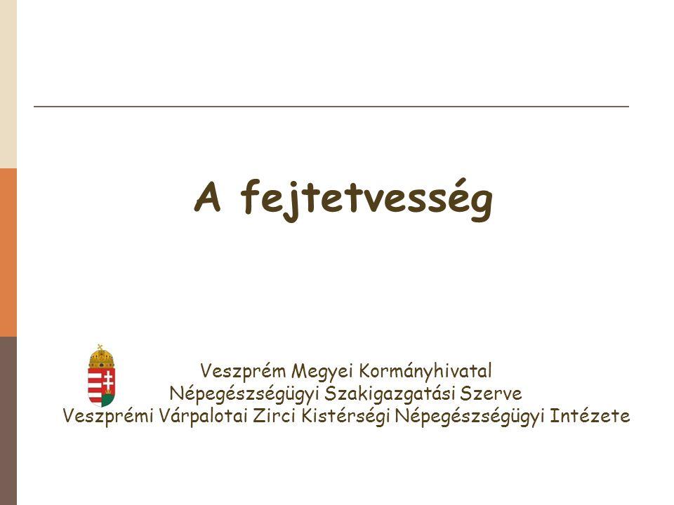 A fejtetvesség Veszprém Megyei Kormányhivatal Népegészségügyi Szakigazgatási Szerve Veszprémi Várpalotai Zirci Kistérségi Népegészségügyi Intézete