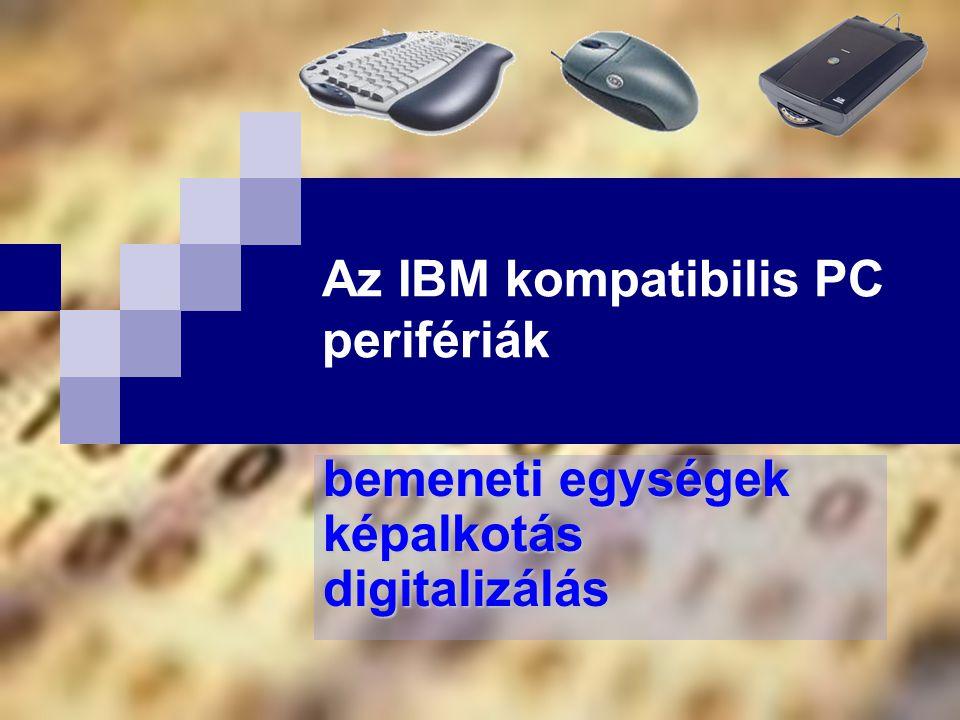 bemeneti egységek képalkotás digitalizálás Az IBM kompatibilis PC perifériák
