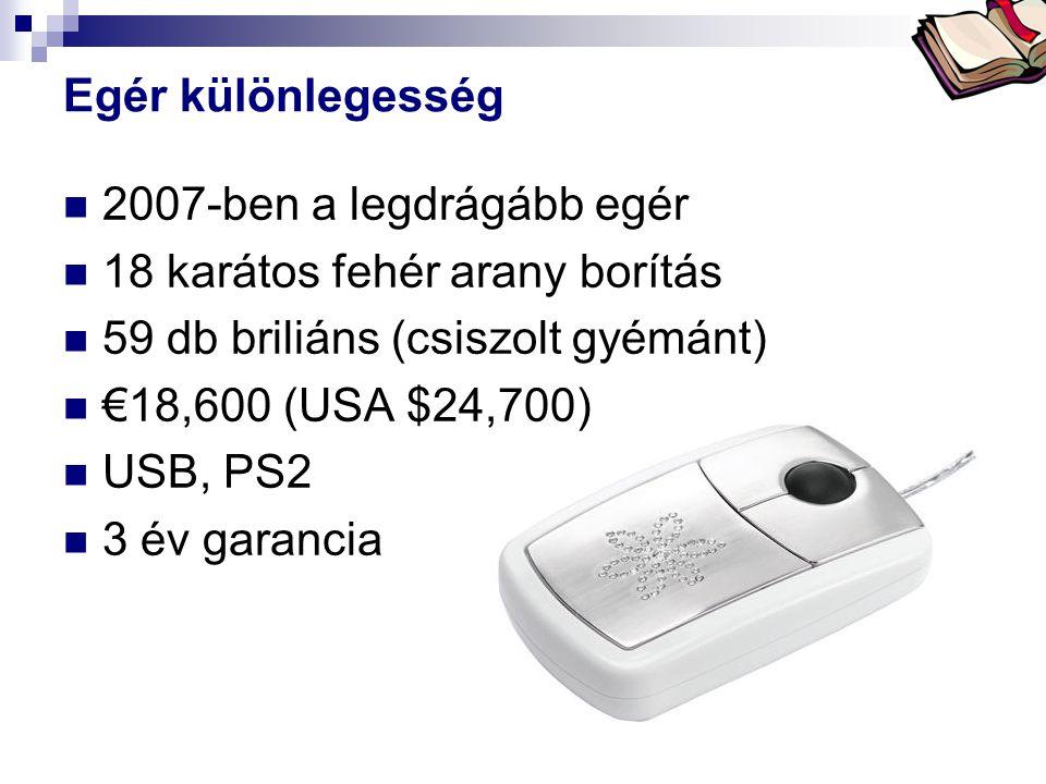 Bóta Laca Egér különlegesség  2007-ben a legdrágább egér  18 karátos fehér arany borítás  59 db briliáns (csiszolt gyémánt)  €18,600 (USA $24,700)  USB, PS2  3 év garancia