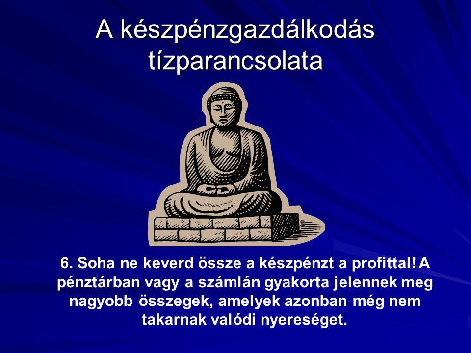 A készpénzgazdálkodás tízparancsolata 6. Soha ne keverd össze a készpénzt a profittal.