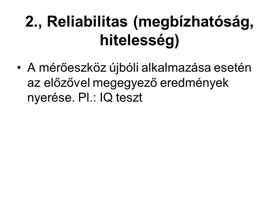 2., Reliabilitas (megbízhatóság, hitelesség) •A mérőeszköz újbóli alkalmazása esetén az előzővel megegyező eredmények nyerése.