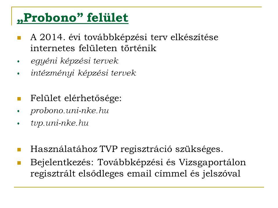 """""""Probono"""" felület  A 2014. évi továbbképzési terv elkészítése internetes felületen történik • egyéni képzési tervek • intézményi képzési tervek  Fel"""