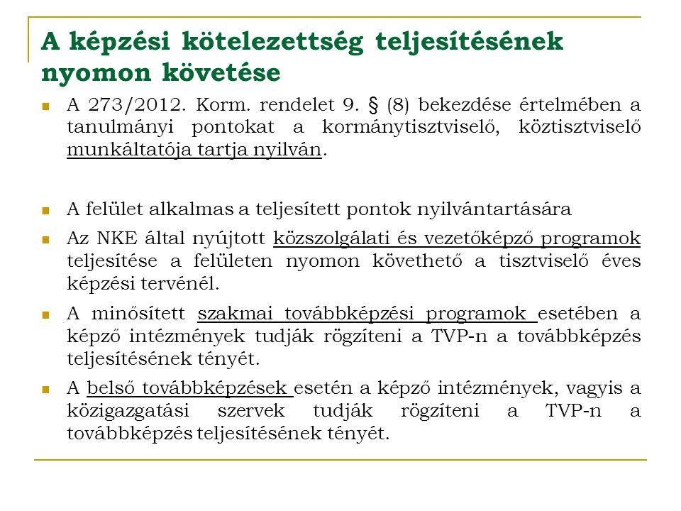 A képzési kötelezettség teljesítésének nyomon követése  A 273/2012. Korm. rendelet 9. § (8) bekezdése értelmében a tanulmányi pontokat a kormánytiszt