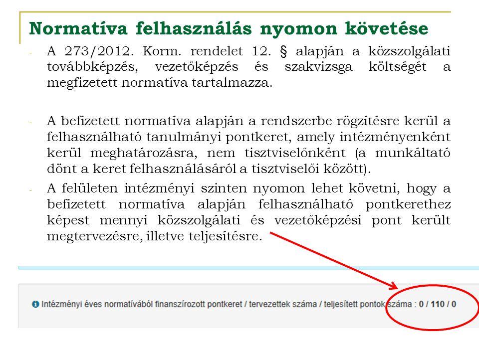 Normatíva felhasználás nyomon követése - A 273/2012. Korm. rendelet 12. § alapján a közszolgálati továbbképzés, vezetőképzés és szakvizsga költségét a