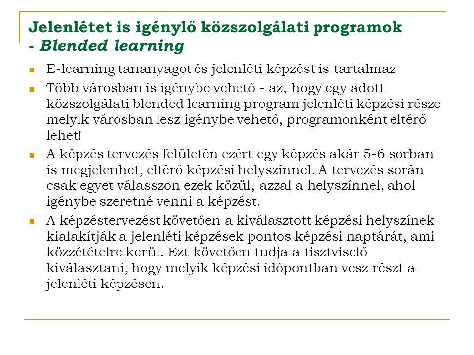 Jelenlétet is igénylő közszolgálati programok - Blended learning  E-learning tananyagot és jelenléti képzést is tartalmaz  Több városban is igénybe